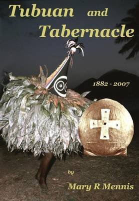 Tubuan and Tabernacle, 1882 - 2007 - The Life Stories of Two Priests of Papua New Guinea, the Most Reverend Benedict to Varpin...