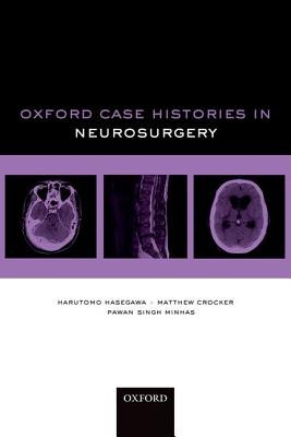 Oxford Case Histories in Neurosurgery (Paperback, New): Harutomo Hasegawa, Matthew Crocker, Pawan Singh Minhas