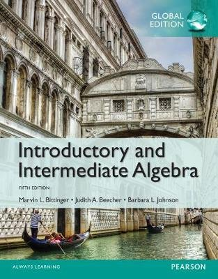 Introductory and Intermediate Algebra, Global Edition (Paperback, 5th edition): Marvin L Bittinger, Judith A. Beecher