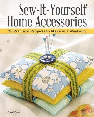 Sew-It-Yourself Home Accessories - 21 Practical Projects to Make in a Weekend (Paperback): Cheryl Owen