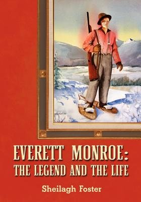 Everett Monroe, the Legend and the Life (Paperback): Sheilagh Foster