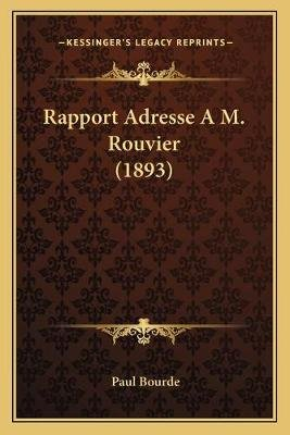 Rapport Adresse A M. Rouvier (1893) (French, Paperback): Paul Bourde