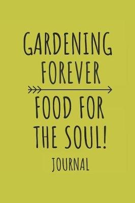Gardening Forever Food for the Soul Journal - Gardening Planner and Log Book (Paperback): Alpine Breeze Publishing