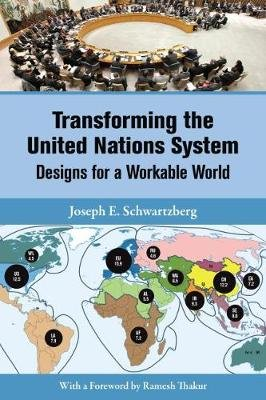 Transforming the United Nations System - Designs for a Workable World (Paperback): Joseph E. Schwartzberg
