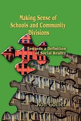 Making Sense of Schools and Community Divisions - Towards a Definition of Social Reality (Paperback): Ron Collier
