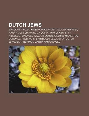 Dutch Jews - Baruch Spinoza, Xaviera Hollander, Paul Ehrenfest, Harry Mulisch, Uriel Da Costa, Tom Okker, Etty Hillesum,...