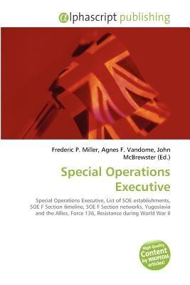 Special Operations Executive (Paperback): Frederic P. Miller, Agnes F. Vandome, John McBrewster