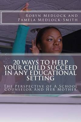 20 Ways to Help Your Child Succeed in Any Educational Setting - The Perspective of a School Counselor and Her Mother...