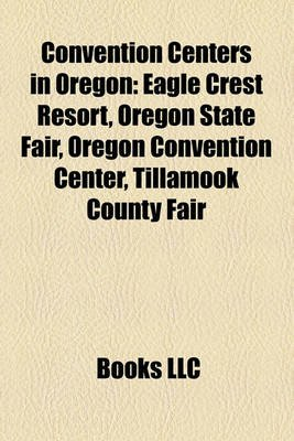 Convention Centers in Oregon - Eagle Crest Resort, Oregon State Fair, Oregon Convention Center, Tillamook County Fair...