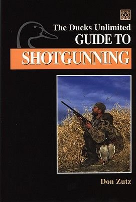 The Ducks Unlimited Guide to Shotgunning (Hardcover): Don Zutz