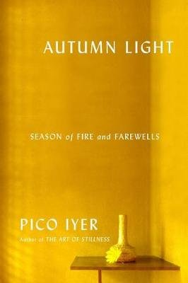 Autumn Light - Season of Fire and Farewells (Hardcover): Pico Iyer