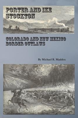 Porter and Ike Stockton - Colorado and New Mexico Border Outlaws (Paperback): Michael R. Maddox