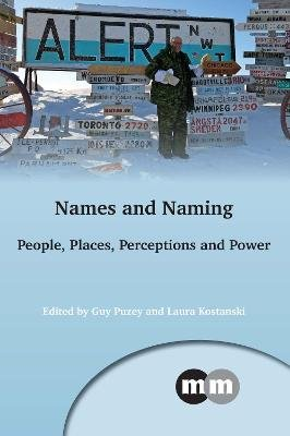 Names and Naming - People, Places, Perceptions and Power (Electronic book text): Guy Puzey, Laura Kostanski