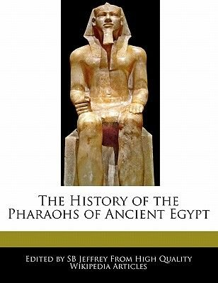 The History of the Pharaohs of Ancient Egypt (Paperback): Sb Jeffrey