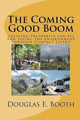 The Coming Good Boom - Creating Prosperity for All and Saving the Environment Through Compact Living (Paperback): Douglas E....
