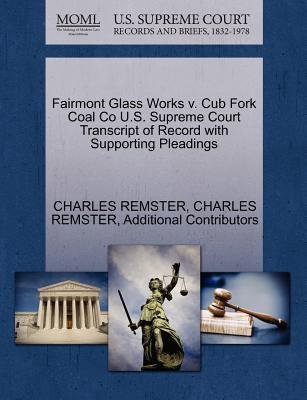Fairmont Glass Works V. Cub Fork Coal Co U.S. Supreme Court Transcript of Record with Supporting Pleadings (Paperback): Charles...