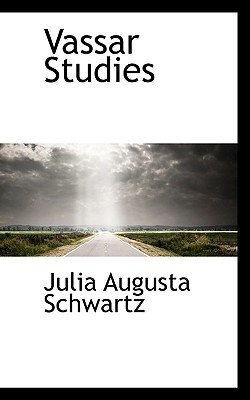 Vassar Studies (Hardcover): Julia Augusta Schwartz