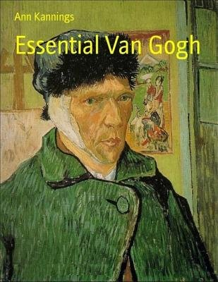 Essential Van Gogh (Electronic book text): Ann Kannings