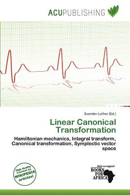 Linear Canonical Transformation (Paperback): Evander Luther
