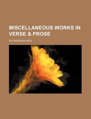 Miscellaneous Works in Verse & Prose (Paperback): Richardson Pack