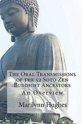 The Oral Transmissions of the 52 Soto Zen Buddhist Ancestors - An Overview (Paperback): Marilynn Hughes