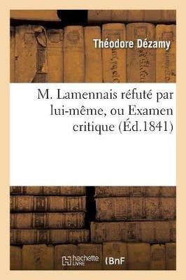 M. Lamennais Refute Par Lui-Meme, Ou Examen Critique Du Livre Intitule - Du Passe Et de L'Avenir Du Peuple (French,...