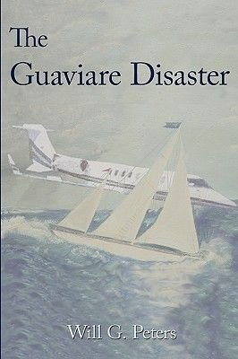 The Guaviare Disaster (Hardcover): Will G. Peters