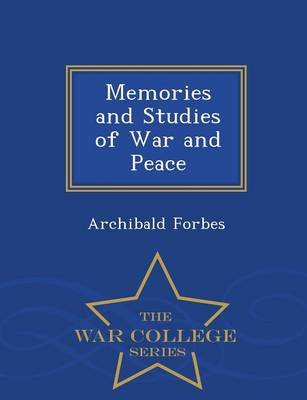 Memories and Studies of War and Peace - War College Series (Paperback): Archibald Forbes