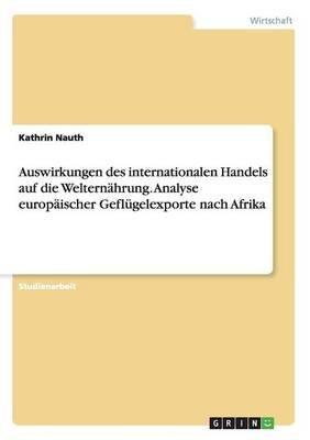 Auswirkungen Des Internationalen Handels Auf Die Welternahrung. Analyse Europaischer Geflugelexporte Nach Afrika (German,...