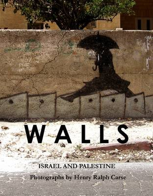 Walls: Photographs of Israel and Palestine (Paperback): Henry Ralph Carse