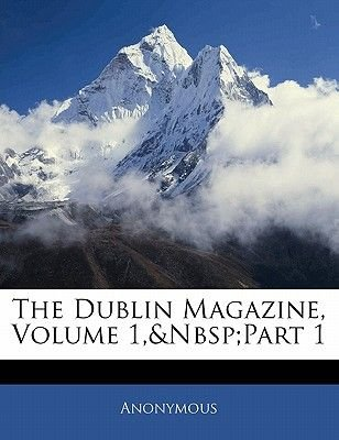The Dublin Magazine, Volume 1, Part 1 (Paperback): Anonymous