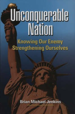 Unconquerable Nation - Knowing Our Enemy, Strengthening Ourselves (Hardcover): Brian Michael Jenkins