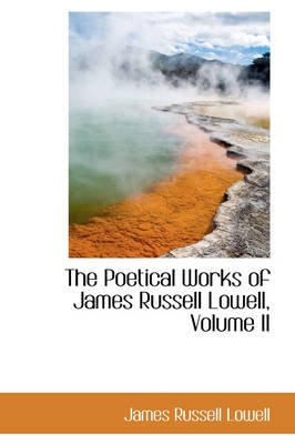 The Poetical Works of James Russell Lowell, Volume II (Paperback): James Russell Lowell
