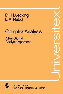 Complex Analysis - A Functional Analysis Approach (Paperback, Softcover reprint of the original 1st ed. 1984): D.H. Luecking,...