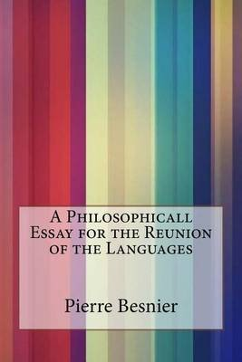 A Philosophicall Essay for the Reunion of the Languages (Paperback): Pierre Besnier