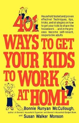 401 Ways to Get Your Kids to Work at Home (Paperback): Bonnie Runyan McCullough