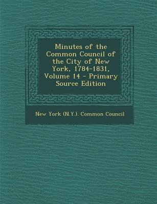 Minutes of the Common Council of the City of New York, 1784-1831, Volume 14 - Primary Source Edition (Paperback): New York...