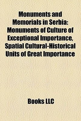 Monuments and Memorials in Serbia - Mausoleums in Serbia, Monument of Culture of Exceptional Importance, Monument of Culture of...
