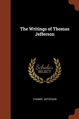 The Writings of Thomas Jefferson (Paperback): Thomas Jefferson