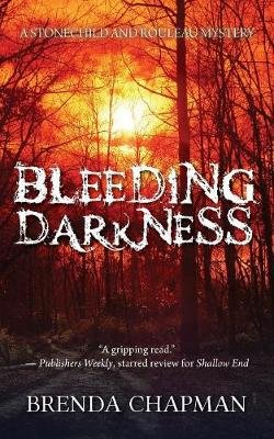Bleeding Darkness - A Stonechild and Rouleau Mystery (Paperback): Brenda Chapman
