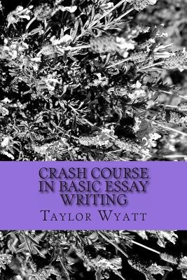 Crash Course in Basic Essay Writing (Paperback): Taylor Wyatt, The Olive Branch School