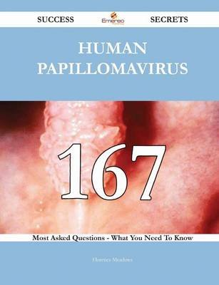 Human Papillomavirus 167 Success Secrets - 167 Most Asked Questions on Human Papillomavirus - What You Need to Know...