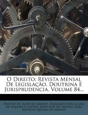 O Direito - Revista Mensal de Legislacao, Doutrina E Jurisprudencia, Volume 84... (Portuguese, Paperback): Tristao De Alencar...