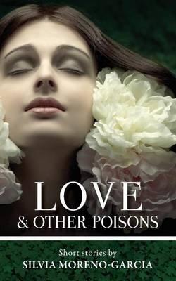 Love & Other Poisons (Paperback): Silvia Moreno-Garcia