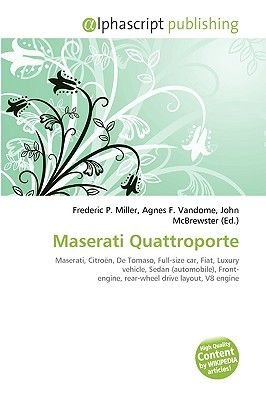 Maserati Quattroporte (Paperback): Frederic P. Miller, Agnes F. Vandome, John McBrewster