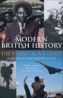 Modern British History - The Essential A-Z Guide (Paperback, New Ed): Mark Garnett, Richard Weight