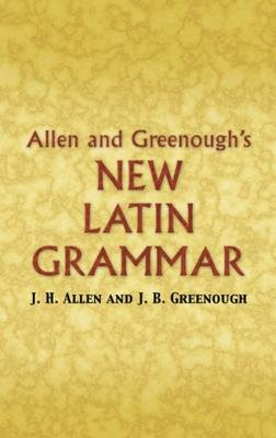 Allen and Greenough's New Latin Grammar (Electronic book text): James Bradstreet Greenough, J.H. Allen