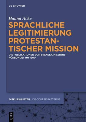 Sprachliche Legitimierung Protestantischer Mission - Die Publikationen Von Svenska Missionsforbundet Um 1900 (German,...