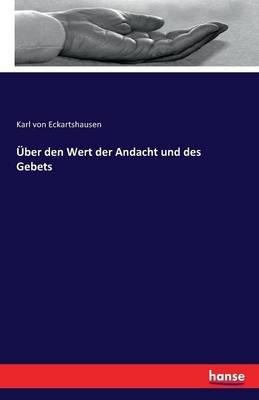 Uber Den Wert Der Andacht Und Des Gebets (German, Paperback): Karl von Eckartshausen