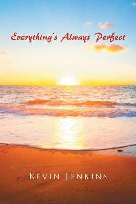 Everything's Always Perfect (Paperback): Kevin Jenkins